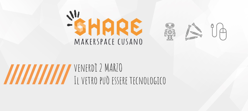 2 Marzo: Il vetro può essere tecnologico – Parole allo Share